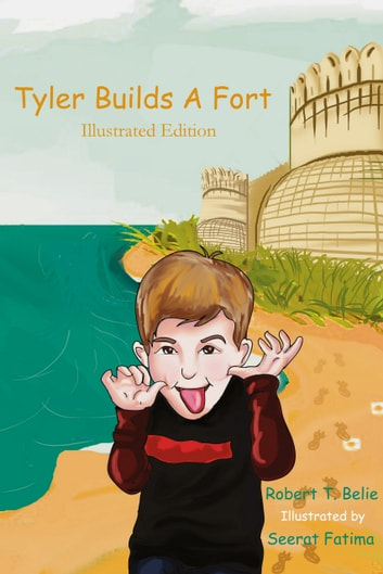 Tyler Builds A Fort (Illustrated Edition) ebook by Robert T. Belie