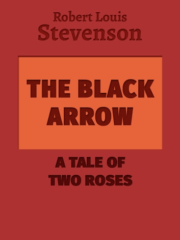 The Black Arrow: A Tale of Two Roses ebook by Robert Louis Stevenson