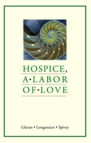 Hospice: a labor of love - A Labor of Love ebook by Denise Glavan,Cindy Longanacre,John Spivey