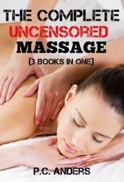 The Complete Uncensored Massage (3 Books in One) ebook by P.C. Anders