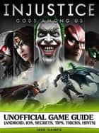 Injustice Gods Among Us Unofficial Game Guide (Android, Ios, Secrets, Tips, Tricks, Hints) ebook by Hse Games