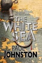 White Sea, The ebook by Paul Johnston