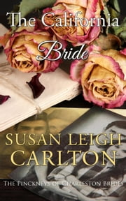 The California Bride - The Pinckney's of Charleston, #1 ebook by Susan Leigh Carlton