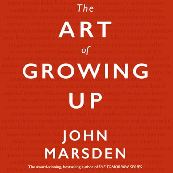 The Art of Growing Up audiobook by John Marsden