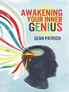 Awakening Your Inner Genius ebook by Sean Patrick