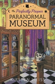 The Perfectly Proper Paranormal Museum ebook by Kirsten Weiss