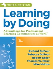 Learning by Doing - A Handbook for Professional Learning Communities at Work, Third Edition (A Practical Guide to Action for PLC Teams and Leadership) ebook by Richard DuFour, Rebecca DuFour
