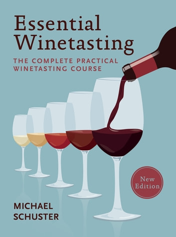 Essential Winetasting - The Complete Practical Winetasting Course ebook by Michael Schuster