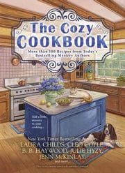 The Cozy Cookbook - More than 100 Recipes from Today's Bestselling Mystery Authors ebook by Julie Hyzy,Laura Childs,Cleo Coyle,Jenn McKinlay,B.B. Haywood