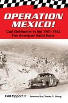 Operation Mexico! - Carl Kiekhaefer vs the 1951-1953 Pan American Road Race ebook by Karl Pippart III, Charles D. Strang