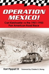 Operation Mexico! - Carl Kiekhaefer vs the 1951-1953 Pan American Road Race ebook by Karl Pippart III