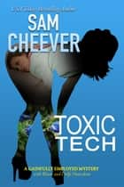 Toxic Tech ebook by Sam Cheever