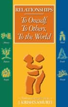 Relationships To Oneself To Others To the World To Oneself - To Oneself To Others To the World To Oneself ebook by J Krishnamurti