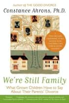 We're Still Family - What Grown Children Have to Say About Their Parents' Divorce ebook by Constance Ahrons