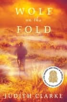 Wolf on the Fold eBook by Judith Clarke