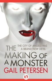 The Making of a Monster ebook by Gail Petersen