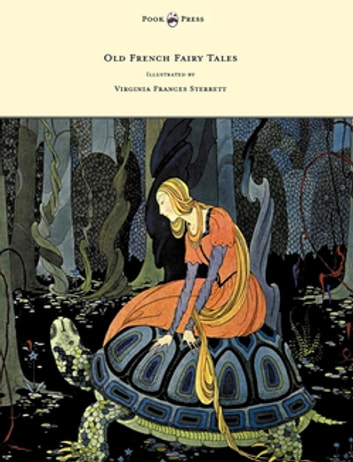 Old French Fairy Tales - Illustrated by Virginia Frances Sterrett ebook by Comtesse De Segur