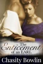 The Enticement of an Earl ebook by Chasity Bowlin