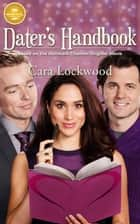 Dater's Handbook - Based on the Hallmark Channel Original Movie ebook by Cara Lockwood