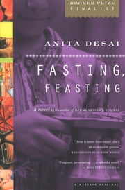 Fasting, Feasting - A Novel ebook by Anita Desai