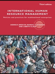 International Human Resource Management - Policies and practices for multinational enterprises ebook by Dennis R. Briscoe,Randall S. Schuler,Lisbeth Claus,Dennis Briscoe