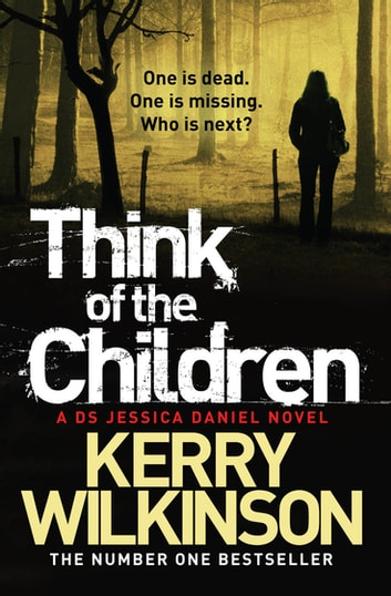 Think of the Children: A DS Jessica Daniel Novel 4 ebook by Kerry Wilkinson