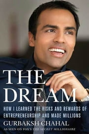 The Dream: How I Learned the Risks and Rewards of Entrepreneurship and Made Millions ebook by Gurbaksh Chahal