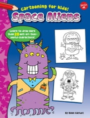 Space Aliens - Learn to draw more than 20 out-of-this-world characters! ebook by Dave Garbot