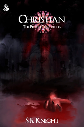 Christian: The Blood Chronicles ebook by SB Knight