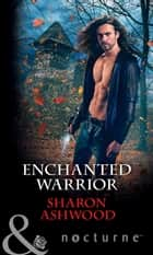 Enchanted Warrior (Mills & Boon Nocturne) ebook by Sharon Ashwood