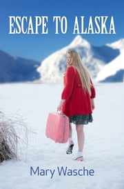 Escape to Alaska ebook by mary wasche