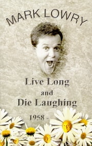 Live Long & Die Laughing ebook by Mark Lowry