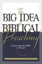 The Big Idea of Biblical Preaching - Connecting the Bible to People ebook by Keith Willhite, Scott M. Gibson