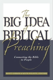 The Big Idea of Biblical Preaching - Connecting the Bible to People ebook by Keith Willhite,Scott M. Gibson