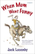 When Mum Went Funny ebook by Jack Lasenby