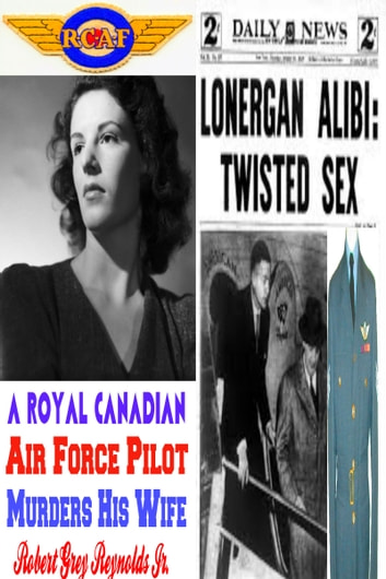 A Royal Canadian Air Force Pilot Murders His Wife ebook by Robert Grey Reynolds Jr