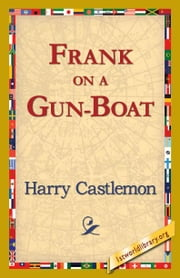 Frank on a Gun-Boat ebook by Castlemon, Harry