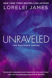 Unraveled - The Mastered Series ebook by Lorelei James