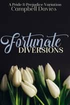 Fortunate Diversions - A Pride & Prejudice Variation ebook by Campbell Davies