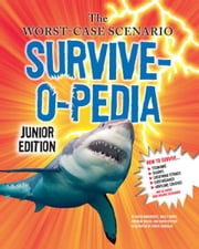 The Worst-Case Scenario Survive-o-pedia - Junior Edition ebook by David Borgenicht,Robin Epstein,Molly Smith,Brandan Walsh,Chuck Gonzales