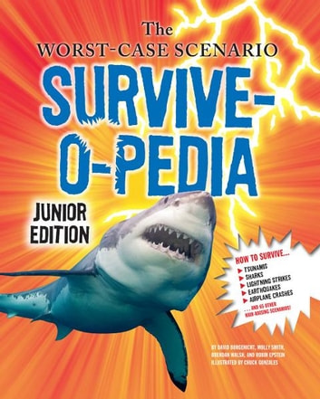 The Worst-Case Scenario Survive-o-pedia - Junior Edition ebook by David Borgenicht,Robin Epstein,Molly Smith,Brandan Walsh