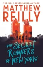The Secret Runners of New York ebook by Matthew Reilly