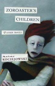 Zoroaster's Children - and Other Travels ebook by Marius Kociejowski