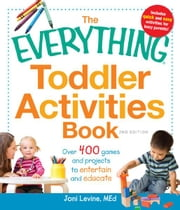 The Everything Toddler Activities Book: Over 400 games and projects to entertain and educate ebook by Joni Levine MEd