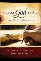 From God To Us Revised and Expanded ebook by William E. Nix,Norman L. Geisler