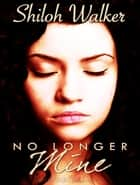 No Longer Mine ebook by Shiloh Walker