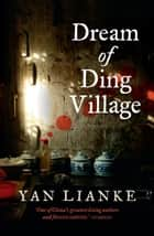 Dream of Ding Village ebook by Yan Lianke, Cindy Carter