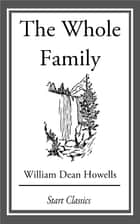 The Whole Family - A Novel by Twelve Authors ebook by William Dean Howells