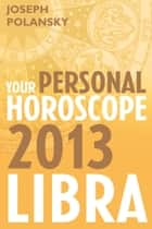 Libra 2013: Your Personal Horoscope ekitaplar by Joseph Polansky