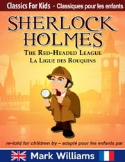 Sherlock Holmes re-told for children / adapté pour les enfants : The Red-Headed League/ La Ligue Des Rouquins ebook by Mark Williams,Marjorie Gouzée